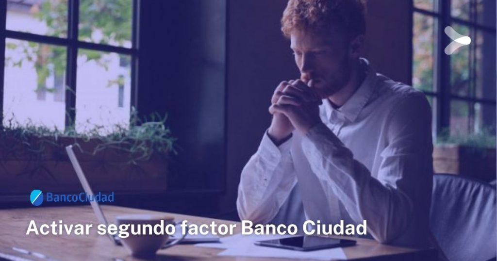 Cómo activar segundo factor en Banco Ciudad