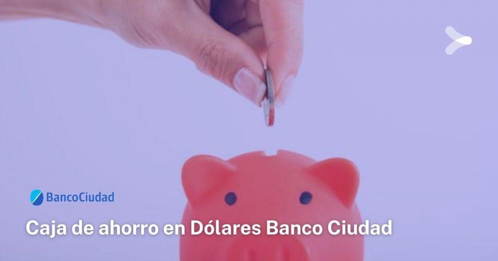 Requisitos para abrir una cuenta en dólares en Banco Ciudad