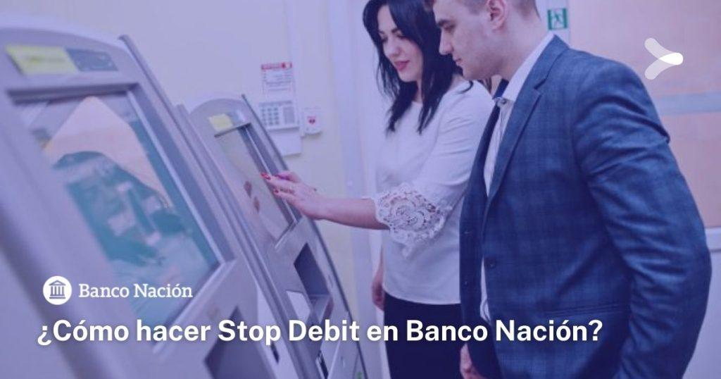 ¿Cómo se hace un stop debit en Banco Nación?