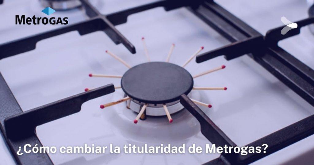 Requisitos para realizar cambio de titularidad en Metrogas