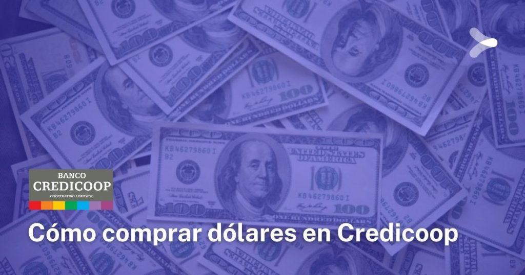 Comprar dólares en Credicoop: qué requisitos debo cumplir y cómo hacerlo