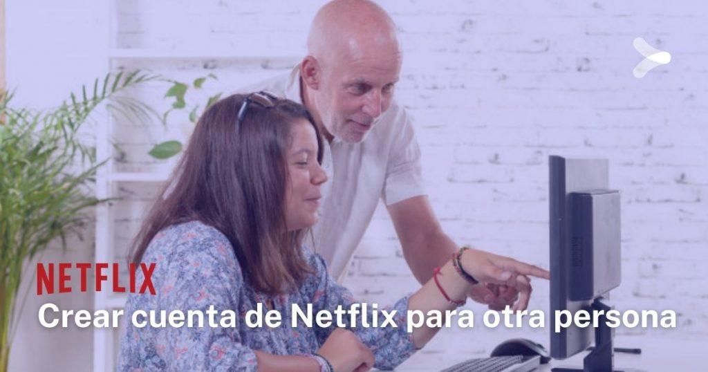 ¿Cómo creo una cuenta de Netflix para otra persona?