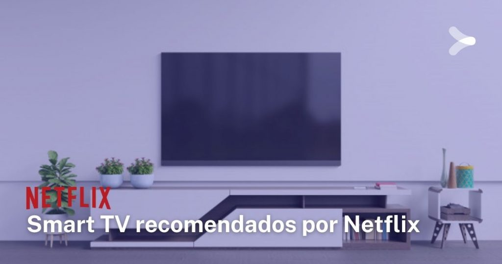 Cuáles son los televisores que recomienda Netflix