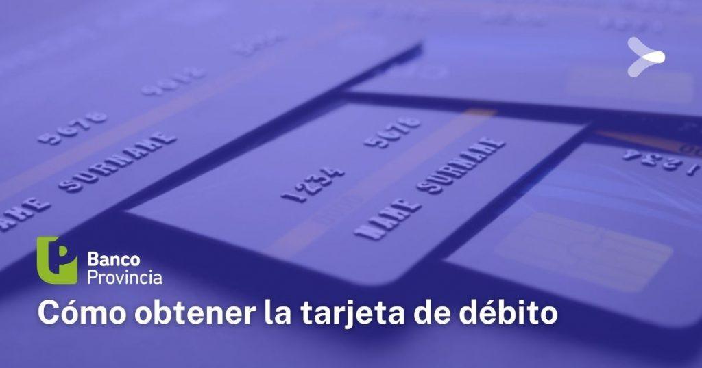 Cómo sacar la tarjeta de débito de Banco Provincia: requisitos y procedimiento