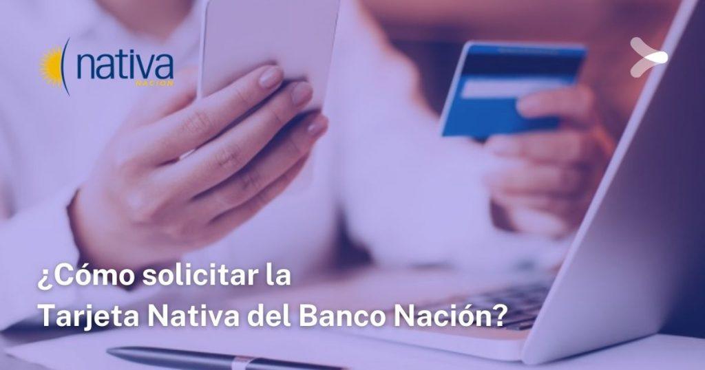 ¿Cómo solicitar la Tarjeta Nativa del Banco Nación?