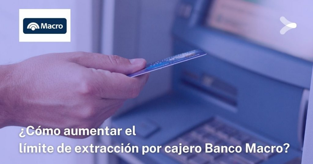 Cómo aumentar el límite de extracción por cajero Banco Macro
