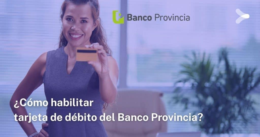 Cómo habilitar tarjeta de débito del Banco Provincia