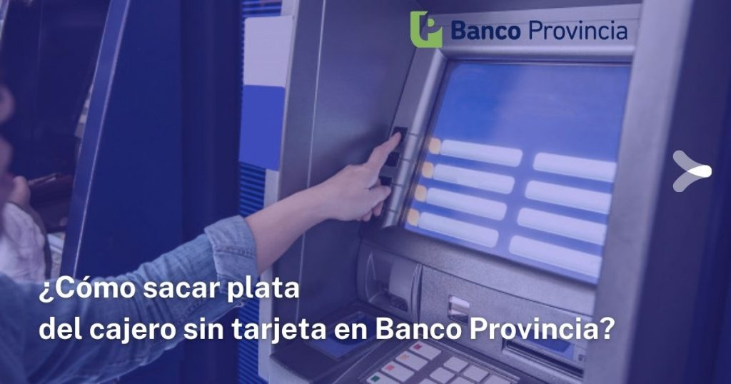 Cómo sacar plata del cajero sin tarjeta en Banco Provincia